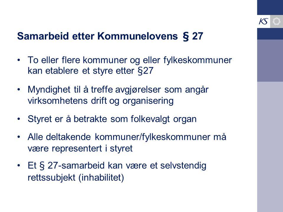 Samarbeid etter Kommunelovens § 27 To eller flere kommuner og eller fylkeskommuner kan etablere et styre etter §27 Myndighet til å treffe avgjørelser