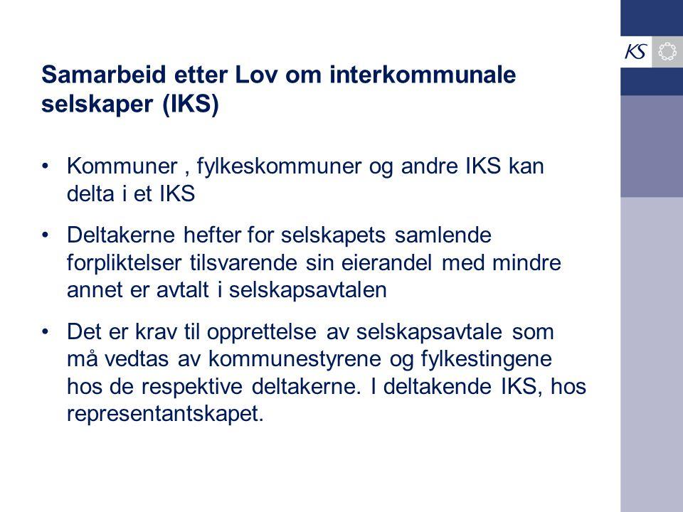 Samarbeid etter Lov om interkommunale selskaper (IKS) Kommuner, fylkeskommuner og andre IKS kan delta i et IKS Deltakerne hefter for selskapets samlen