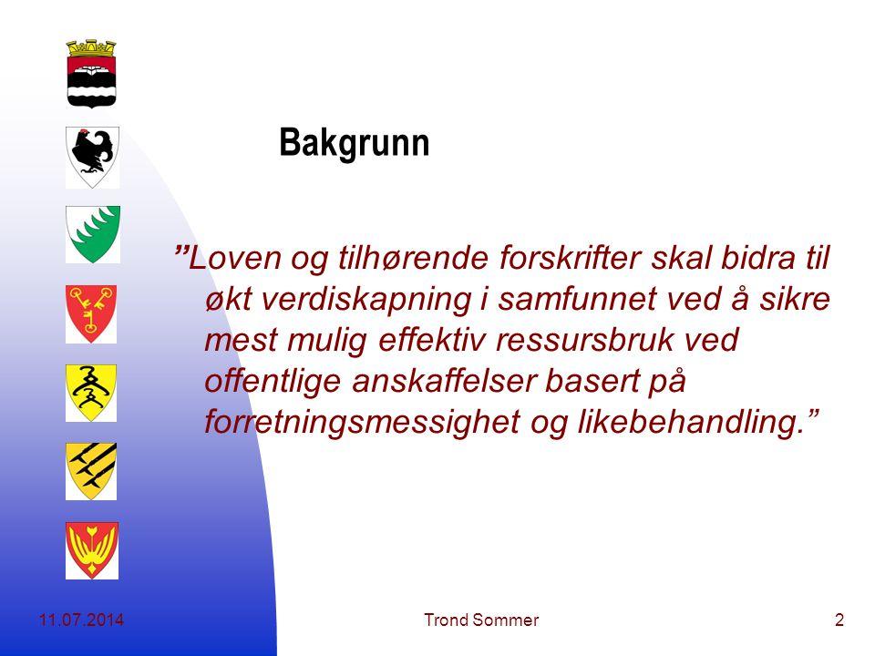 11.07.2014Trond Sommer3 Formålet med RIIG Alt innkjøpsarbeide skal foretas innenfor en høy etisk standard og i samsvar med de til enhver tid gjeldende lover, bestemmelser og politiske vedtak.