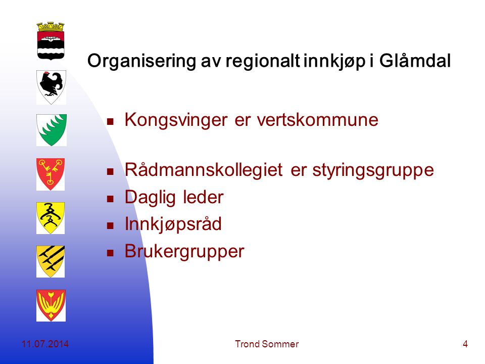 11.07.2014Trond Sommer4 Organisering av regionalt innkjøp i Glåmdal Kongsvinger er vertskommune Rådmannskollegiet er styringsgruppe Daglig leder Innkjøpsråd Brukergrupper