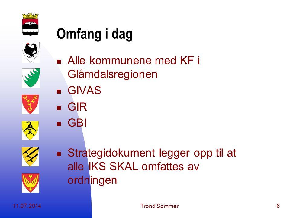11.07.2014Trond Sommer6 Omfang i dag Alle kommunene med KF i Glåmdalsregionen GIVAS GIR GBI Strategidokument legger opp til at alle IKS SKAL omfattes av ordningen