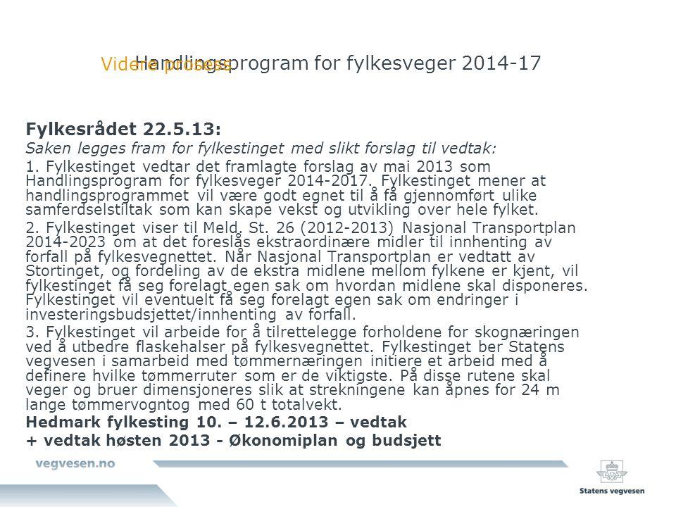 Handlingsprogram for fylkesveger 2014-17 Fylkesrådet 22.5.13: Saken legges fram for fylkestinget med slikt forslag til vedtak: 1. Fylkestinget vedtar