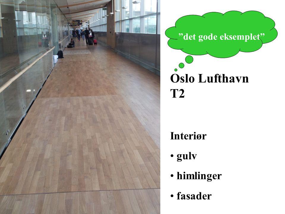 """Interiør gulv himlinger fasader Oslo Lufthavn T2 """"det gode eksemplet"""""""