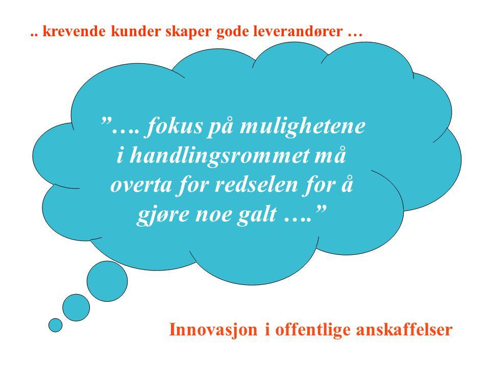 """""""…. fokus på mulighetene i handlingsrommet må overta for redselen for å gjøre noe galt …."""" Innovasjon i offentlige anskaffelser.. krevende kunder skap"""
