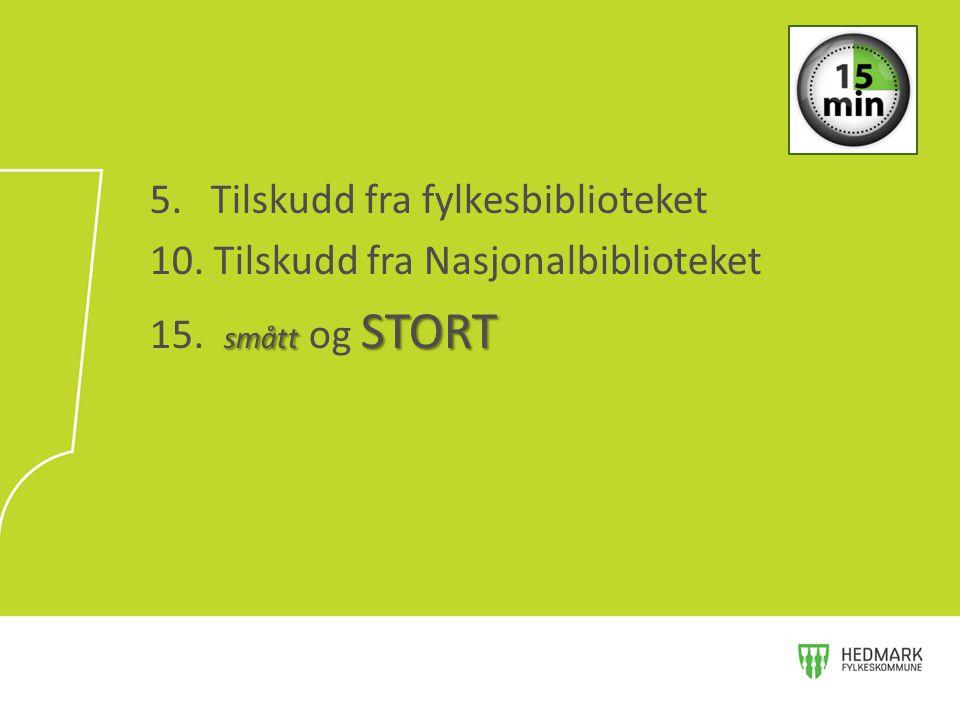 5. Tilskudd fra fylkesbiblioteket 10. Tilskudd fra Nasjonalbiblioteket smått STORT 15.