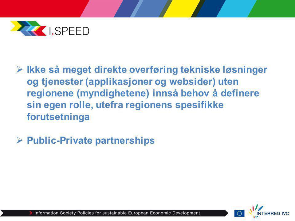 Ikke så meget direkte overføring tekniske løsninger og tjenester (applikasjoner og websider) uten regionene (myndighetene) innså behov å definere sin egen rolle, utefra regionens spesifikke forutsetninga  Public-Private partnerships
