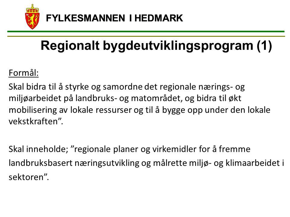 FYLKESMANNEN I HEDMARK Regionalt bygdeutviklingsprogram (1) Formål: Skal bidra til å styrke og samordne det regionale nærings- og miljøarbeidet på landbruks- og matområdet, og bidra til økt mobilisering av lokale ressurser og til å bygge opp under den lokale vekstkraften .