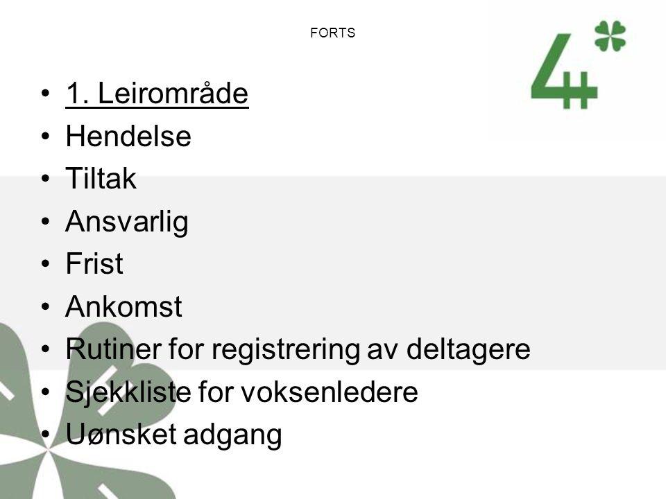 FORTS 1. Leirområde Hendelse Tiltak Ansvarlig Frist Ankomst Rutiner for registrering av deltagere Sjekkliste for voksenledere Uønsket adgang