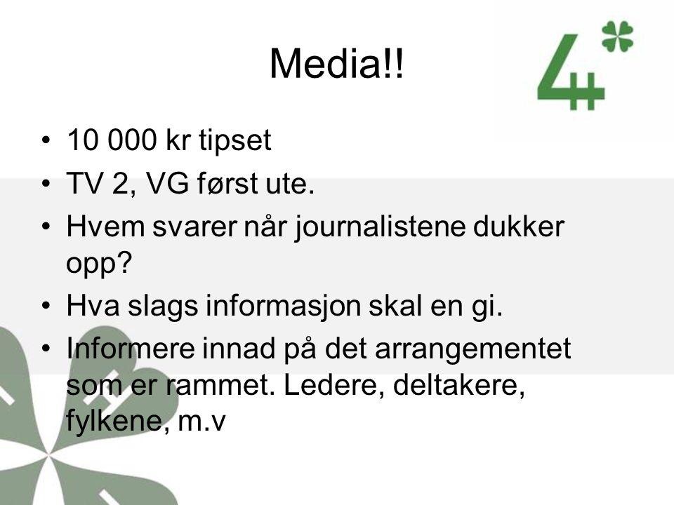 Media!! 10 000 kr tipset TV 2, VG først ute. Hvem svarer når journalistene dukker opp? Hva slags informasjon skal en gi. Informere innad på det arrang