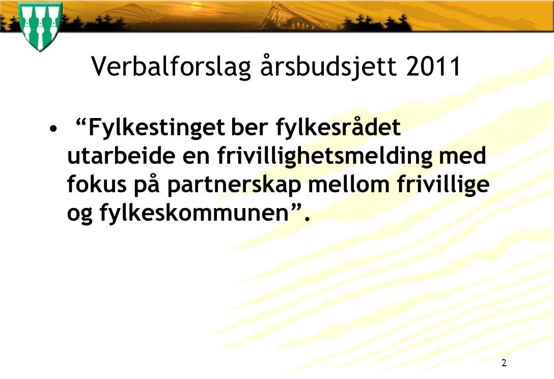 Verbalforslag årsbudsjett 2011 Fylkestinget ber fylkesrådet utarbeide en frivillighetsmelding med fokus på partnerskap mellom frivillige og fylkeskommunen .