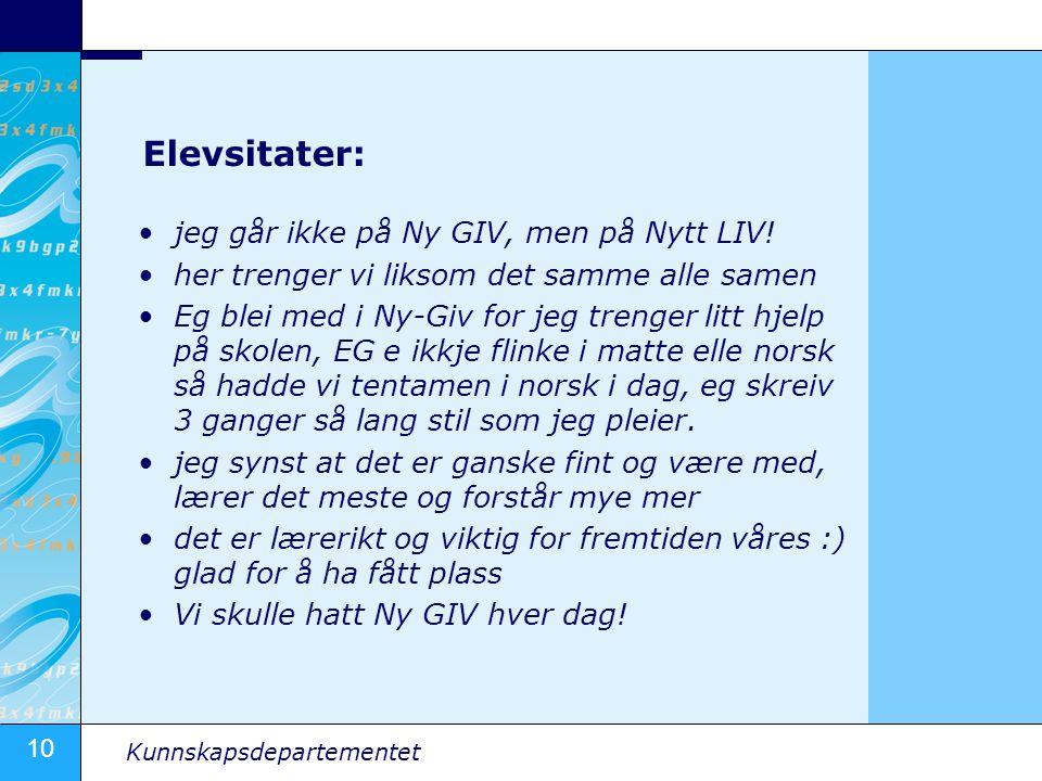 10 Kunnskapsdepartementet Elevsitater: jeg går ikke på Ny GIV, men på Nytt LIV.
