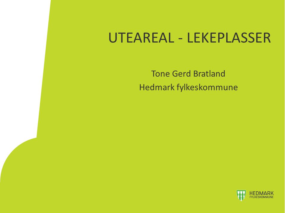 UTEAREAL - LEKEPLASSER Tone Gerd Bratland Hedmark fylkeskommune