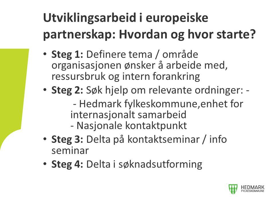 Steg 1: Definere tema / område organisasjonen ønsker å arbeide med, ressursbruk og intern forankring Steg 2: Søk hjelp om relevante ordninger: - - Hed