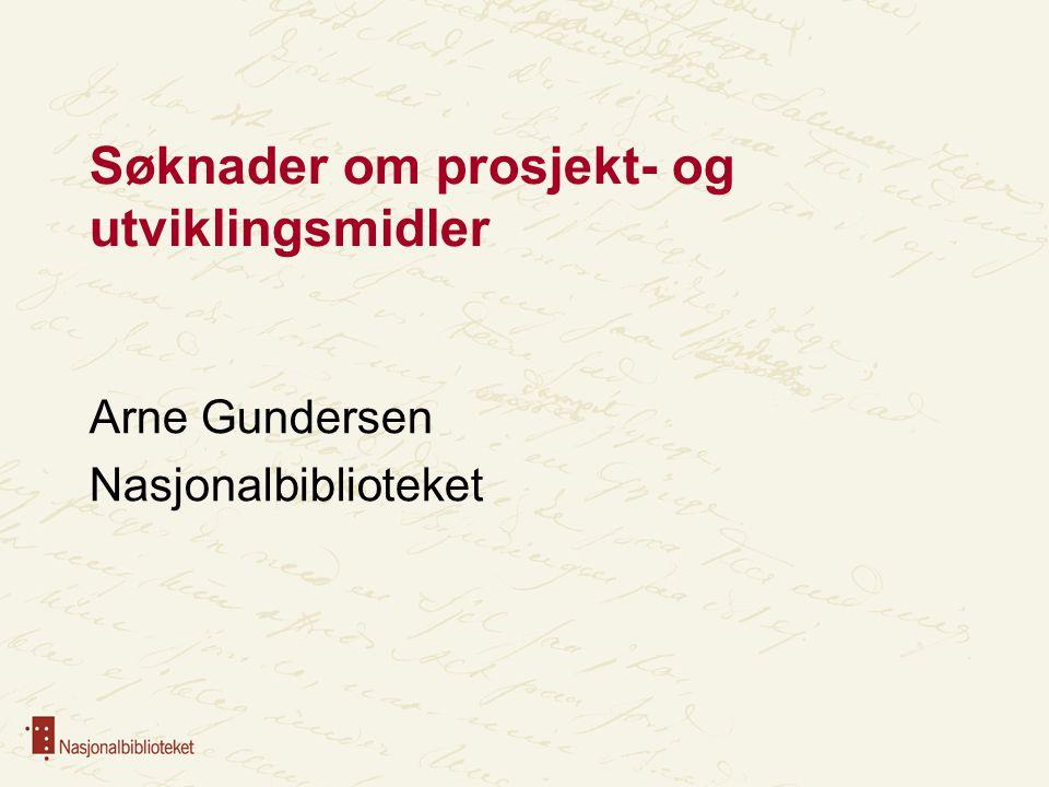 Søknader om prosjekt- og utviklingsmidler Arne Gundersen Nasjonalbiblioteket
