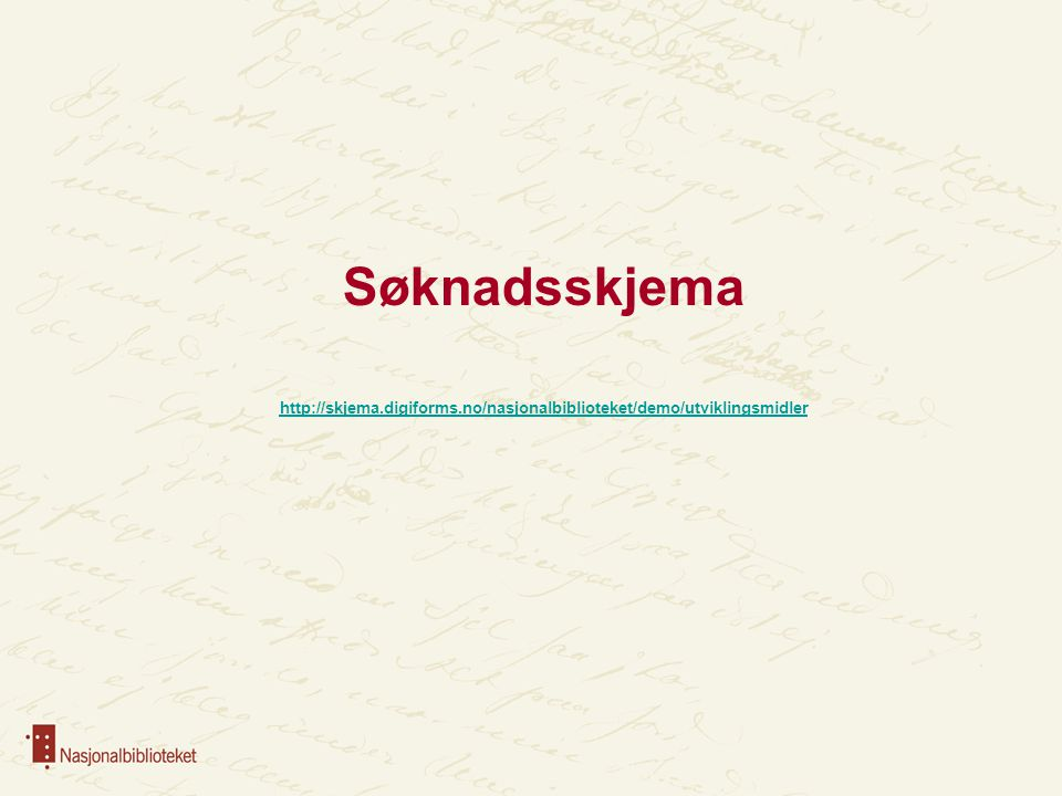 Søknadsskjema http://skjema.digiforms.no/nasjonalbiblioteket/demo/utviklingsmidler