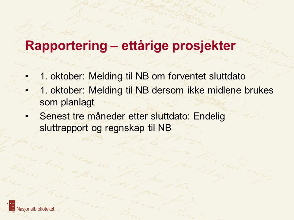 Rapportering – ettårige prosjekter 1. oktober: Melding til NB om forventet sluttdato 1. oktober: Melding til NB dersom ikke midlene brukes som planlag