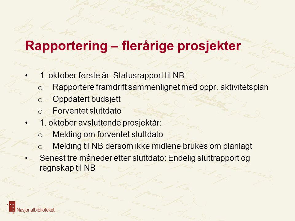 Rapportering – flerårige prosjekter 1. oktober første år: Statusrapport til NB: o Rapportere framdrift sammenlignet med oppr. aktivitetsplan o Oppdate