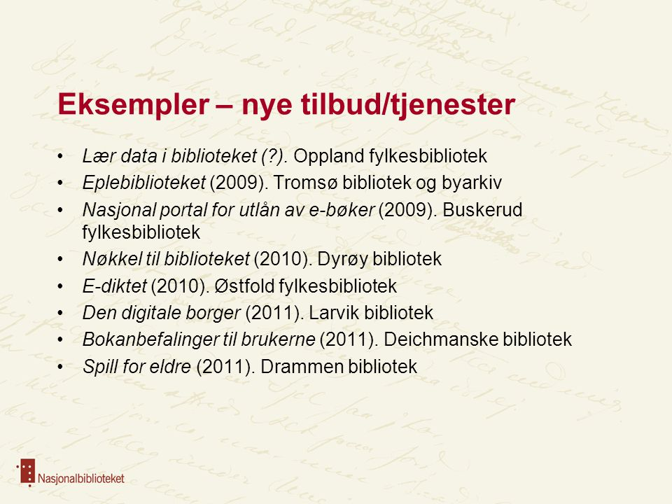 Eksempler – nye tilbud/tjenester Lær data i biblioteket (?). Oppland fylkesbibliotek Eplebiblioteket (2009). Tromsø bibliotek og byarkiv Nasjonal port