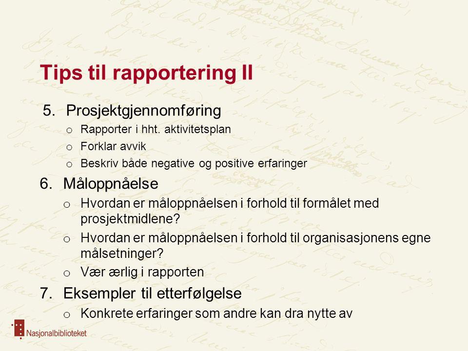 Tips til rapportering II 5.Prosjektgjennomføring o Rapporter i hht. aktivitetsplan o Forklar avvik o Beskriv både negative og positive erfaringer 6.Må