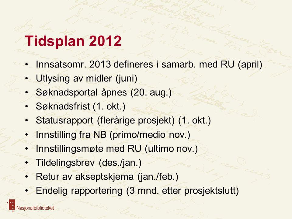 Tidsplan 2012 Innsatsomr. 2013 defineres i samarb. med RU (april) Utlysing av midler (juni) Søknadsportal åpnes (20. aug.) Søknadsfrist (1. okt.) Stat