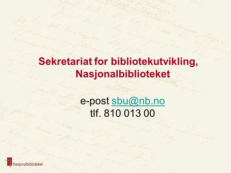 Sekretariat for bibliotekutvikling, Nasjonalbiblioteket e-post sbu@nb.no tlf. 810 013 00sbu@nb.no