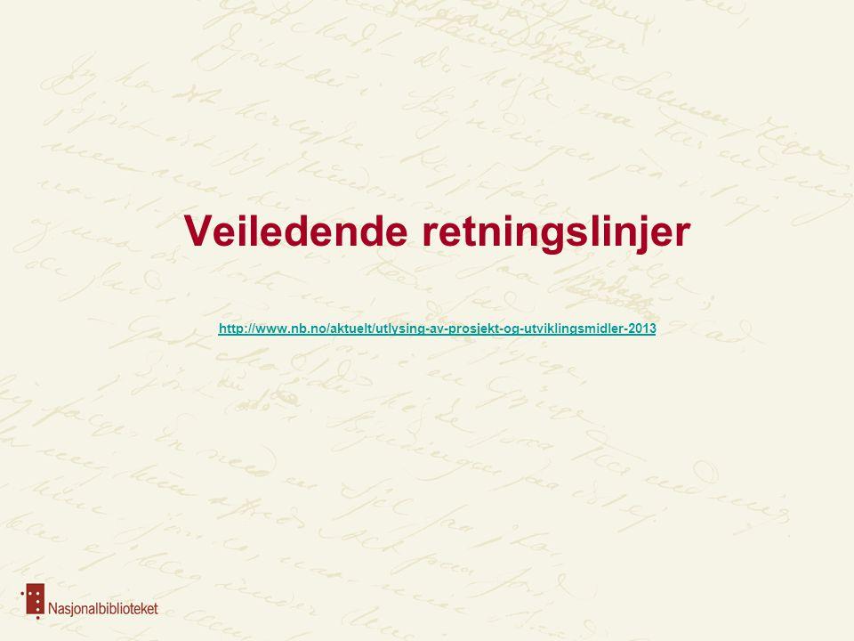 Veiledende retningslinjer http://www.nb.no/aktuelt/utlysing-av-prosjekt-og-utviklingsmidler-2013