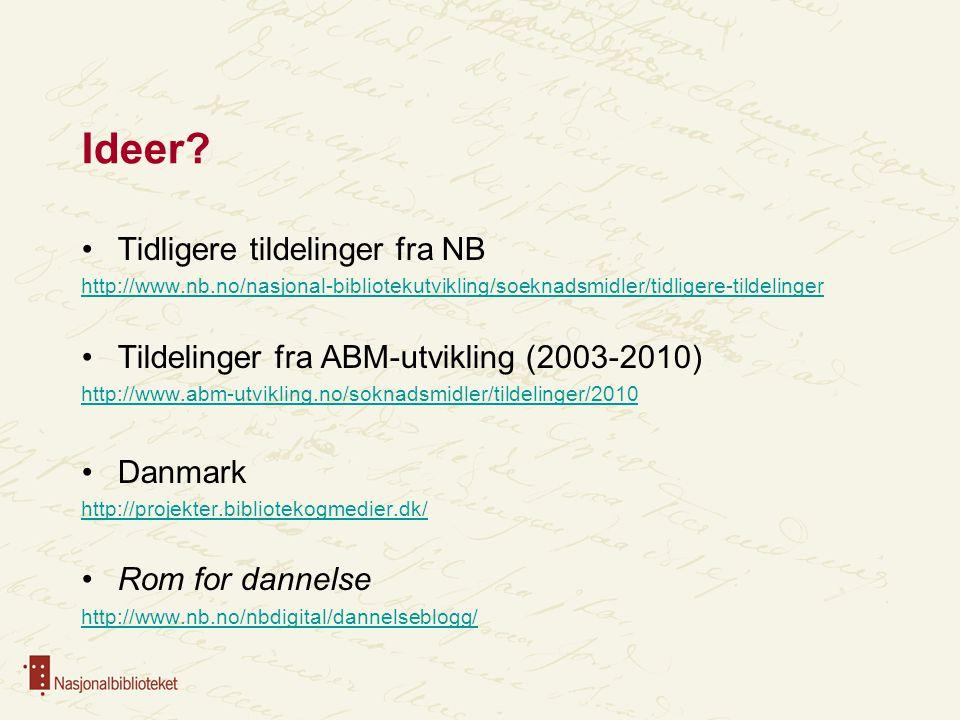 Ideer? Tidligere tildelinger fra NB http://www.nb.no/nasjonal-bibliotekutvikling/soeknadsmidler/tidligere-tildelinger Tildelinger fra ABM-utvikling (2