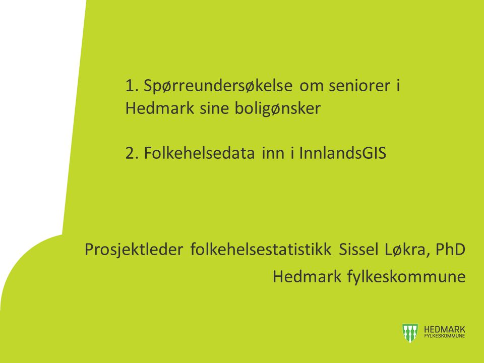 1. Spørreundersøkelse om seniorer i Hedmark sine boligønsker 2.