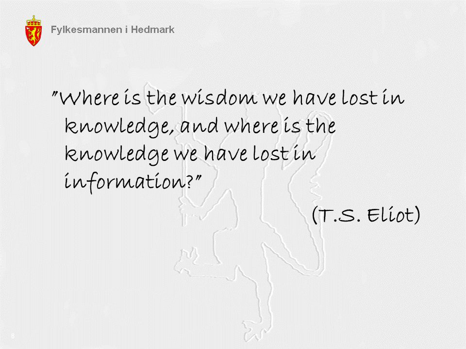 """""""Where is the wisdom we have lost in knowledge, and where is the knowledge we have lost in information?"""" (T.S. Eliot) 8"""