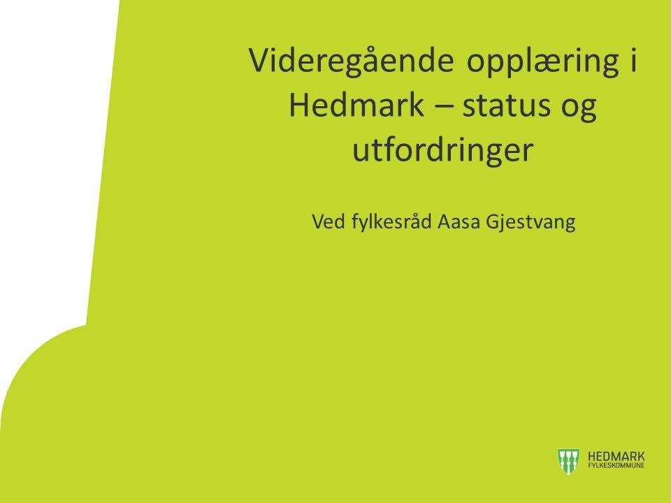 Videregående opplæring i Hedmark – status og utfordringer Ved fylkesråd Aasa Gjestvang