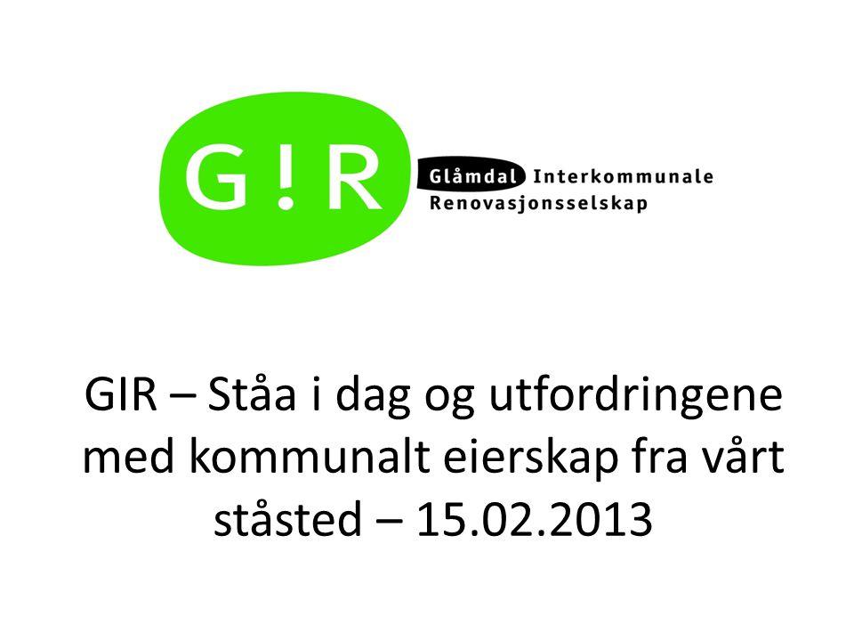 GIR – Ståa i dag og utfordringene med kommunalt eierskap fra vårt ståsted – 15.02.2013