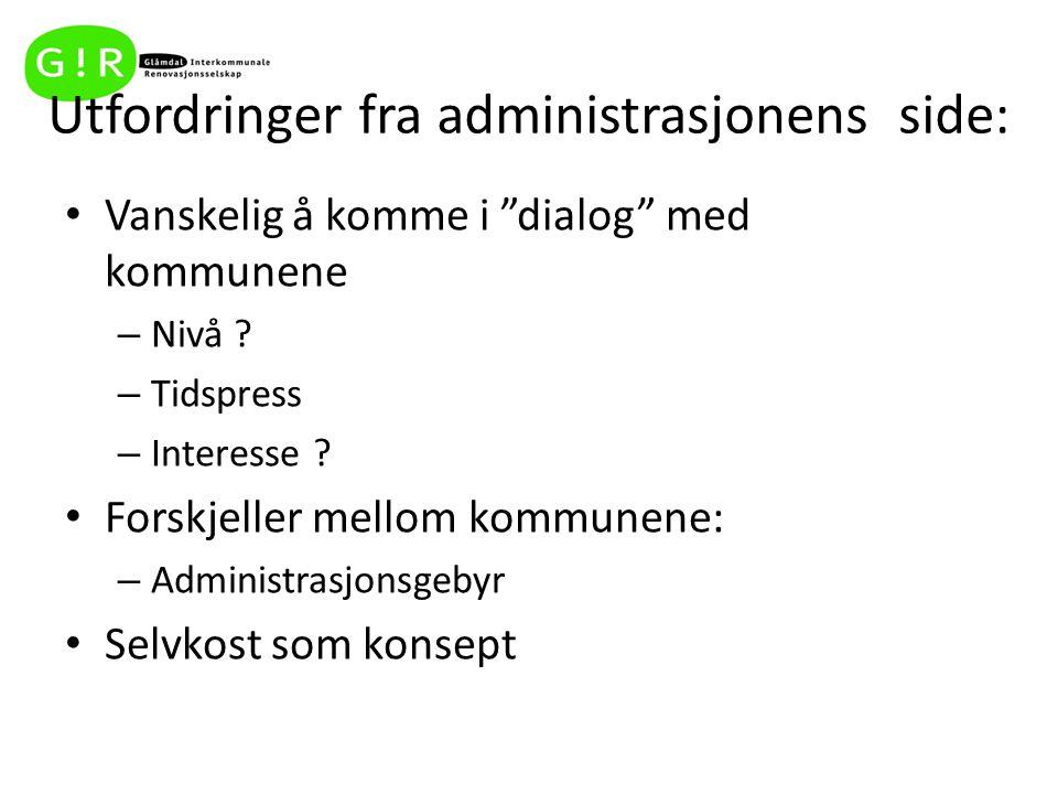 """Utfordringer fra administrasjonens side: Vanskelig å komme i """"dialog"""" med kommunene – Nivå ? – Tidspress – Interesse ? Forskjeller mellom kommunene: –"""
