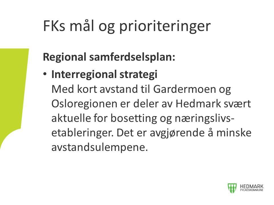 Regional samferdselsplan: Interregional strategi Med kort avstand til Gardermoen og Osloregionen er deler av Hedmark svært aktuelle for bosetting og n