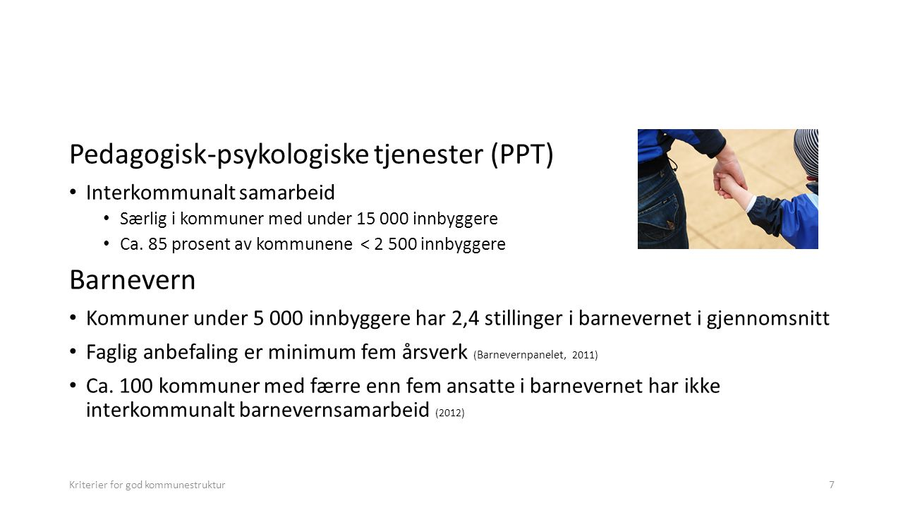 7 Pedagogisk-psykologiske tjenester (PPT) Interkommunalt samarbeid Særlig i kommuner med under 15 000 innbyggere Ca.