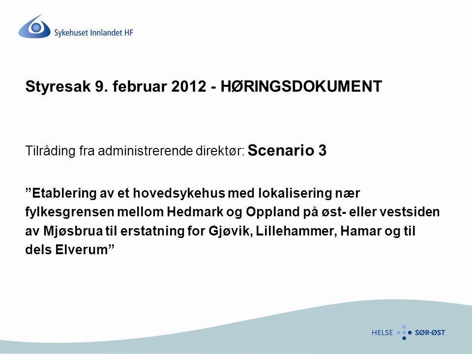 """Styresak 9. februar 2012 - HØRINGSDOKUMENT Tilråding fra administrerende direktør: Scenario 3 """"Etablering av et hovedsykehus med lokalisering nær fylk"""