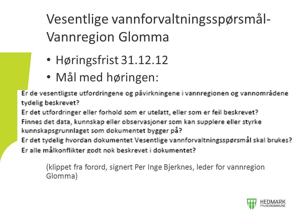 Høringsfrist 31.12.12 Mål med høringen: (klippet fra forord, signert Per Inge Bjerknes, leder for vannregion Glomma) Vesentlige vannforvaltningsspørsmål- Vannregion Glomma