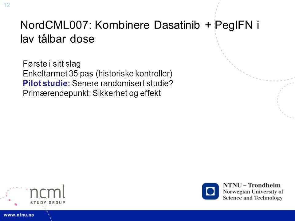 12 NordCML007: Kombinere Dasatinib + PegIFN i lav tålbar dose Første i sitt slag Enkeltarmet 35 pas (historiske kontroller) Pilot studie: Senere rando