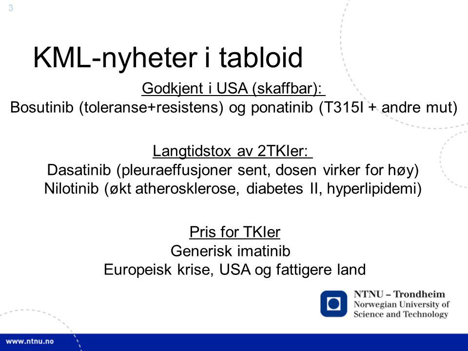 3 KML-nyheter i tabloid Godkjent i USA (skaffbar): Bosutinib (toleranse+resistens) og ponatinib (T315I + andre mut) Langtidstox av 2TKIer: Dasatinib (