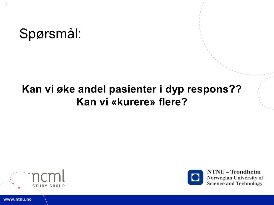 7 Spørsmål: Kan vi øke andel pasienter i dyp respons?? Kan vi «kurere» flere?