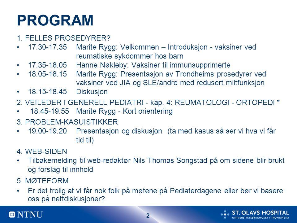 2 PROGRAM 1. FELLES PROSEDYRER? 17.30-17.35 Marite Rygg: Velkommen – Introduksjon - vaksiner ved reumatiske sykdommer hos barn 17.35-18.05Hanne Nøkleb