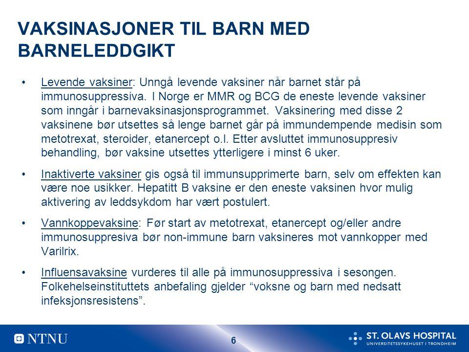 6 VAKSINASJONER TIL BARN MED BARNELEDDGIKT Levende vaksiner: Unngå levende vaksiner når barnet står på immunosuppressiva. I Norge er MMR og BCG de ene
