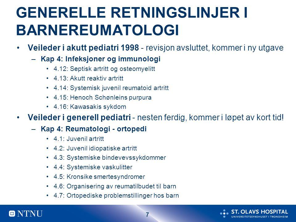 7 GENERELLE RETNINGSLINJER I BARNEREUMATOLOGI Veileder i akutt pediatri 1998 - revisjon avsluttet, kommer i ny utgave –Kap 4: Infeksjoner og immunolog