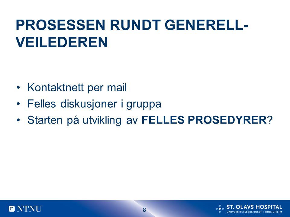 8 PROSESSEN RUNDT GENERELL- VEILEDEREN Kontaktnett per mail Felles diskusjoner i gruppa Starten på utvikling av FELLES PROSEDYRER?