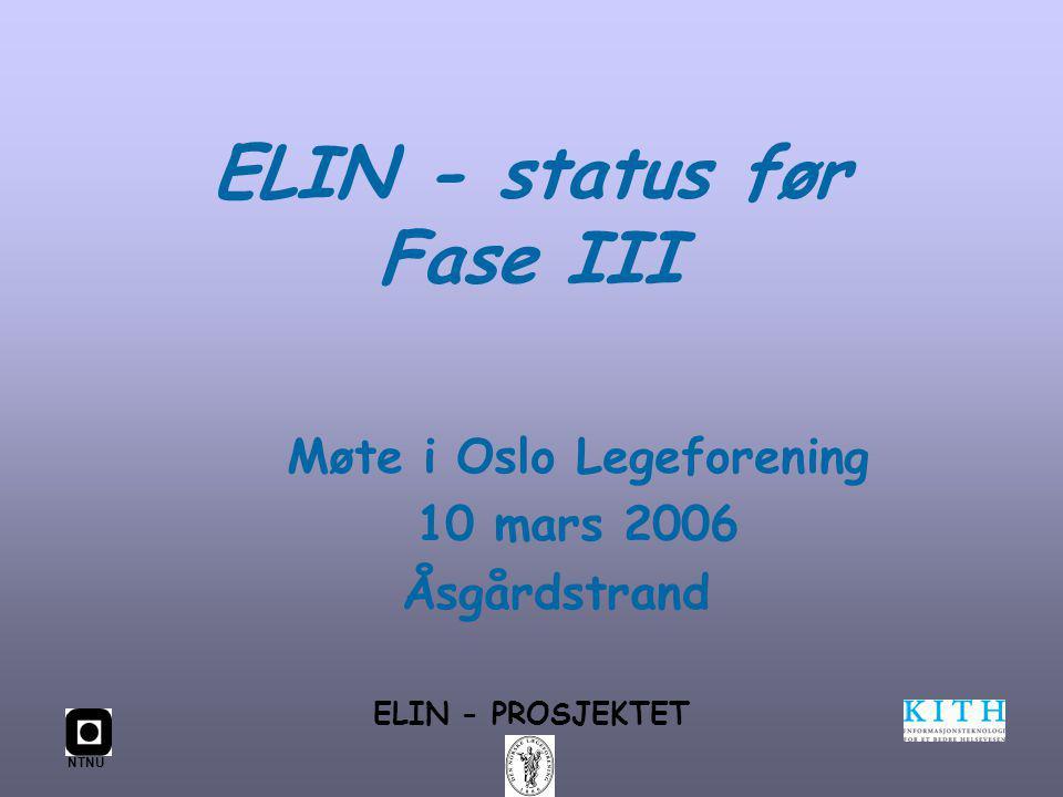 NTNU ELIN - PROSJEKTET ELIN - status før Fase III Møte i Oslo Legeforening 10 mars 2006 Åsgårdstrand