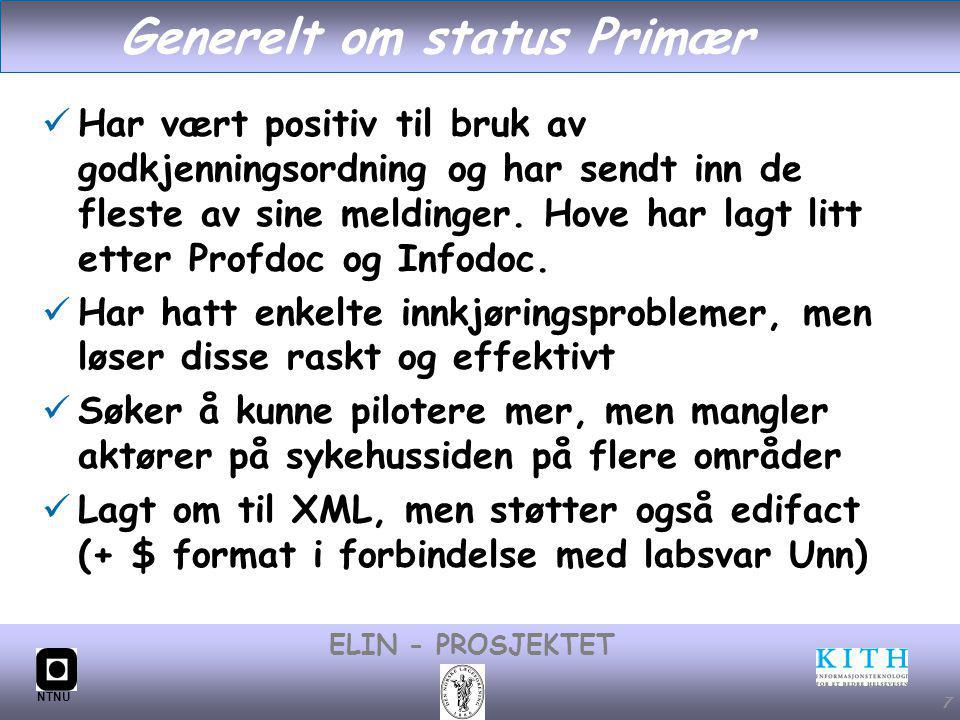 #7 ELIN - PROSJEKTET NTNU 7 Generelt om status Primær Har vært positiv til bruk av godkjenningsordning og har sendt inn de fleste av sine meldinger.