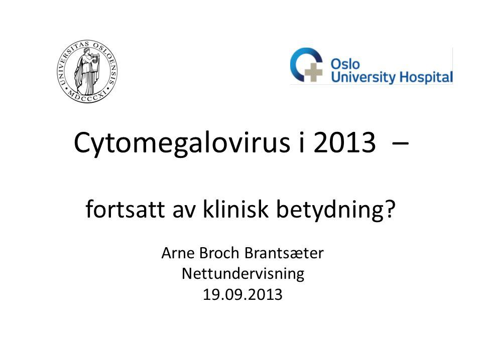 Cytomegalovirus i 2013 – fortsatt av klinisk betydning.