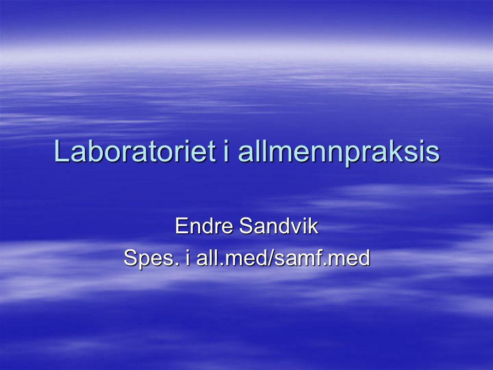 Laboratoriet i allmennpraksis Endre Sandvik Spes. i all.med/samf.med