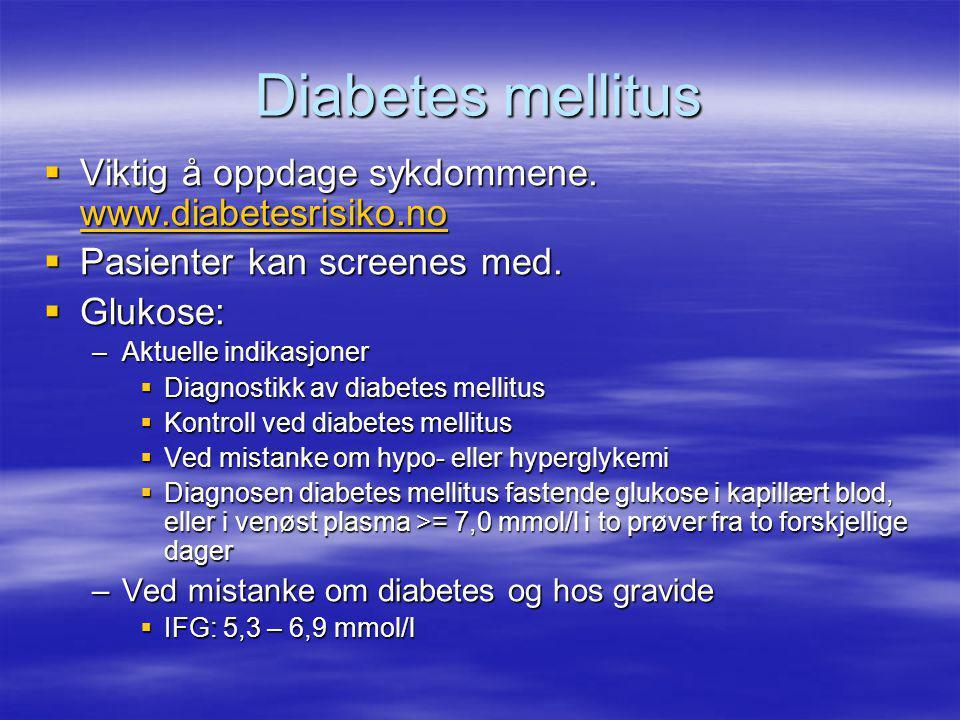 Diabetes mellitus  Viktig å oppdage sykdommene.