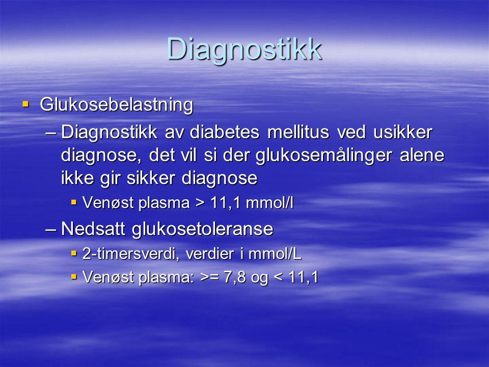 Diagnostikk  Glukosebelastning –Diagnostikk av diabetes mellitus ved usikker diagnose, det vil si der glukosemålinger alene ikke gir sikker diagnose