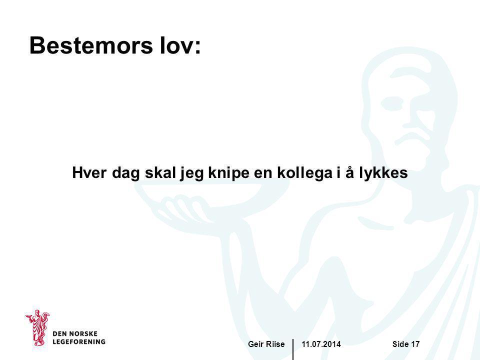11.07.2014Geir RiiseSide 17 Hver dag skal jeg knipe en kollega i å lykkes Bestemors lov: